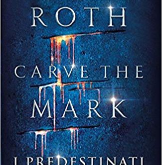 Recensione del Romanzo : Carve The Mark. I predestinati di Veronica Roth #1