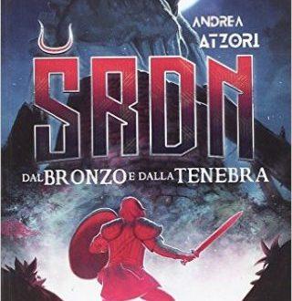 Recensione : SRDN – dal Bronzo e dalla Tenebra di Andrea Atzori