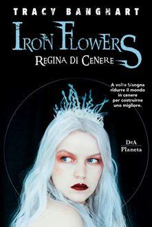 Segnalazione del Romanzo : Regina di Cenere. Iron Flowers #2 di Tracy Banghart