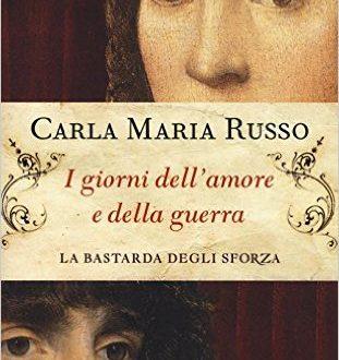 Recensione : I giorni dell'amore e della guerra  di Carla Maria Russo
