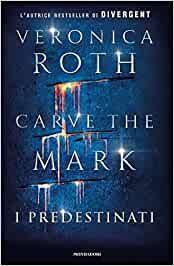 Segnalazione del Romanzo: I predestinati. Carve The Mark di Veronica Roth #1